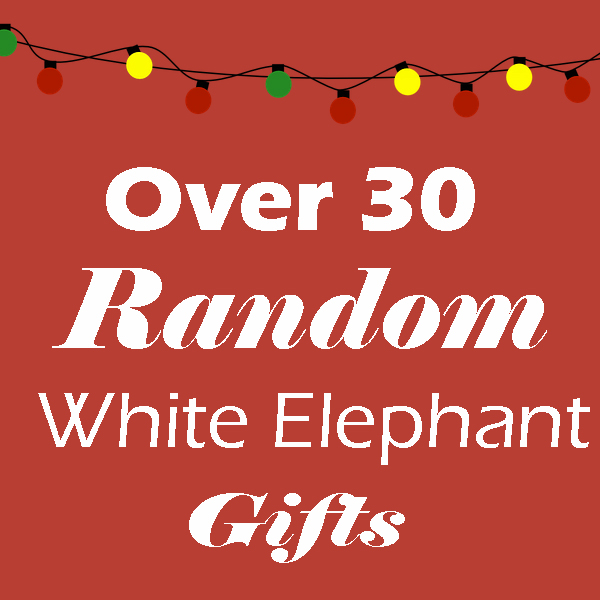 Random White Elephant Gifts: Over 30 Ideas you can buy, or make yourself from random household items. graphic
