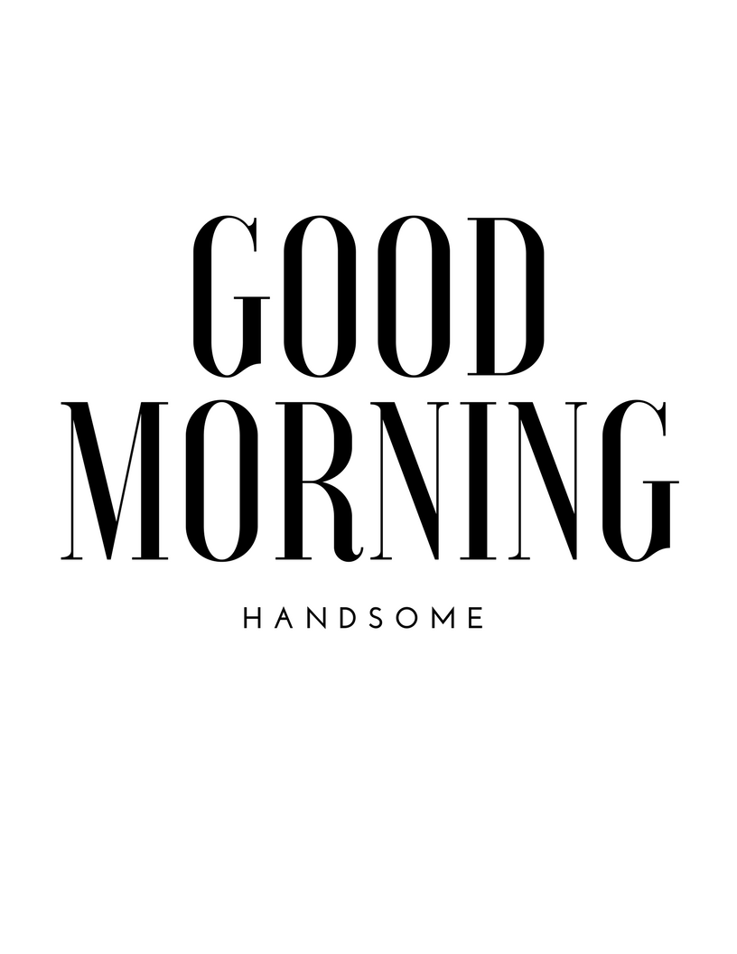 Good Morning Handsome Printable