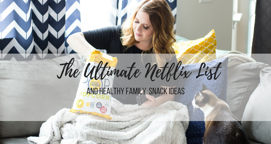 The Ultimate Netflix List: For Date Night, Me time, or Sick Days+Healthy Snack Ideas for the whole family graphic