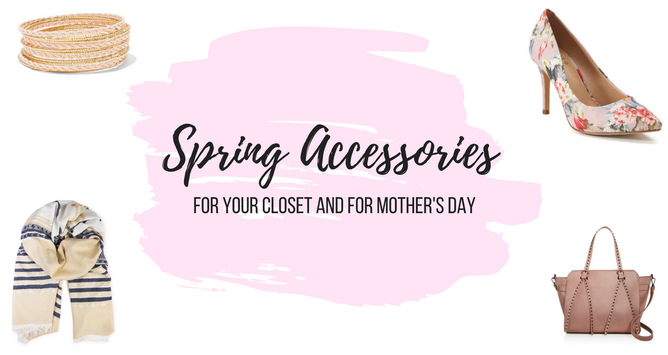Spring Accessories every women needs for their closet and make perfect Mother's Day Gifts